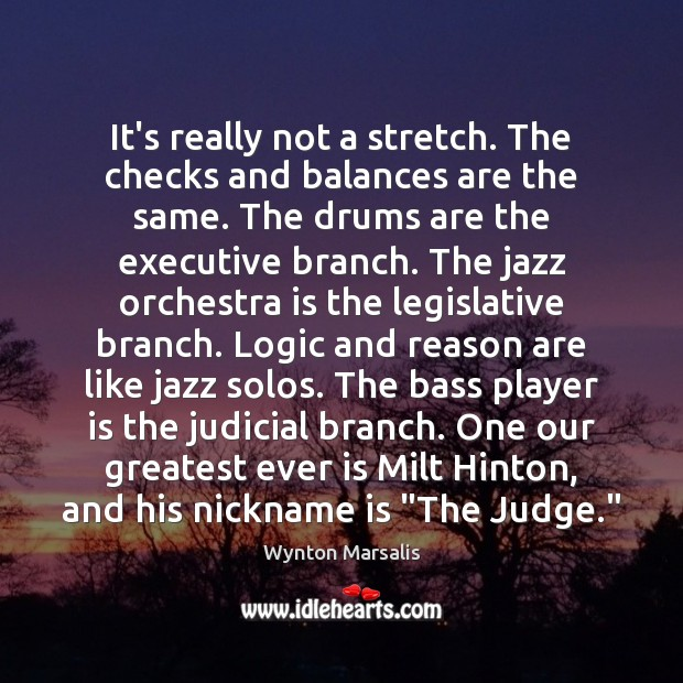 It's really not a stretch. The checks and balances are the same. Logic Quotes Image