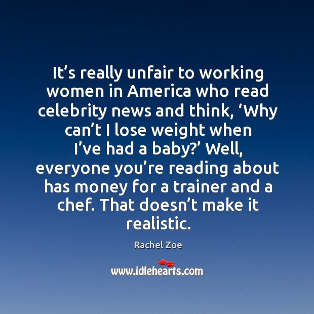 It's really unfair to working women in america who read celebrity news and think Image