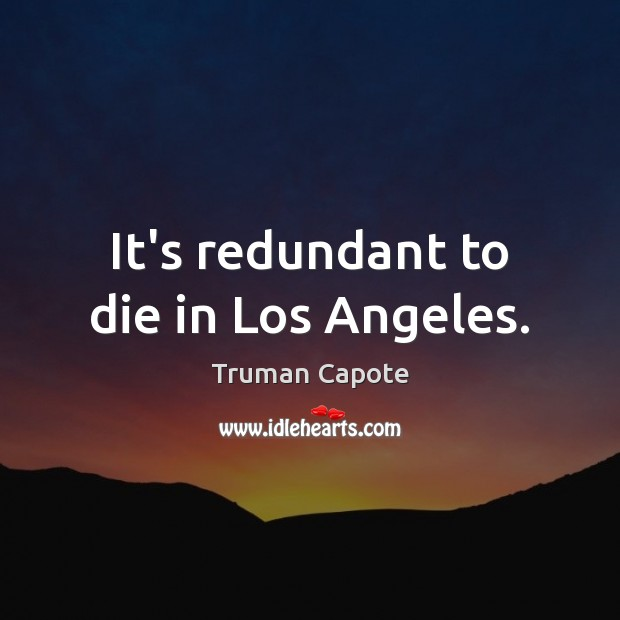 Image, It's redundant to die in Los Angeles.