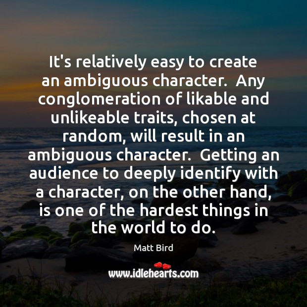 It's relatively easy to create an ambiguous character.  Any conglomeration of likable Image
