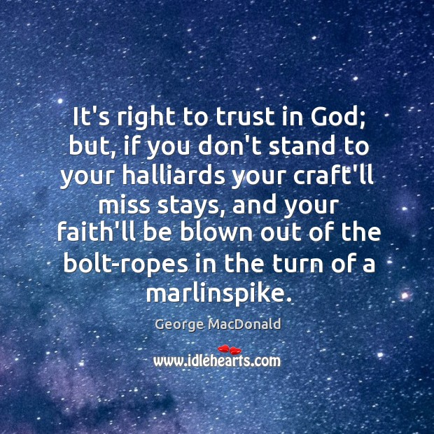 Image, It's right to trust in God; but, if you don't stand to