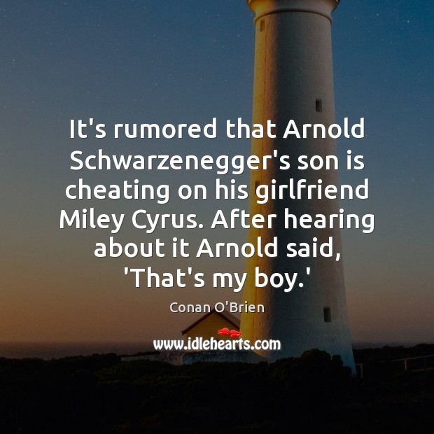 It's rumored that Arnold Schwarzenegger's son is cheating on his girlfriend Miley Son Quotes Image