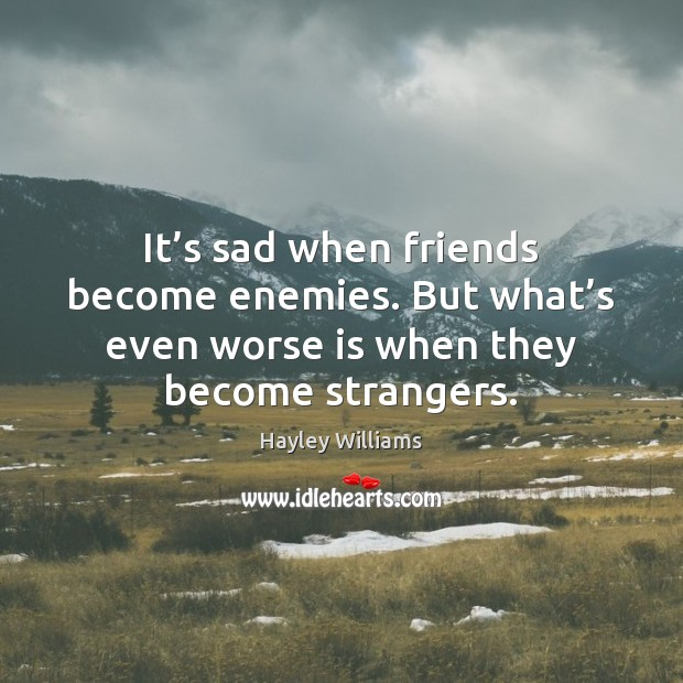 It's sad when friends become enemies. But what's even worse Hayley Williams Picture Quote