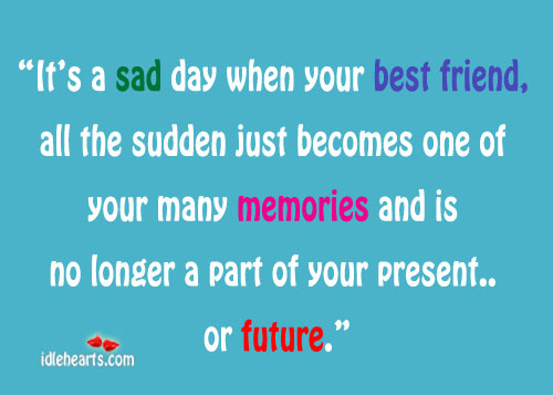 It\'s a sad day when your best friend, all the