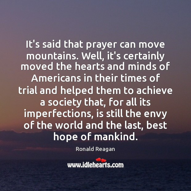 Image, It's said that prayer can move mountains. Well, it's certainly moved the