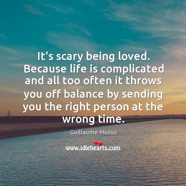 It's scary being loved. Because life is complicated and all too often Image
