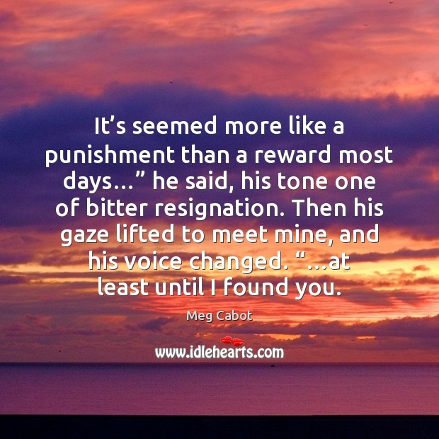 """It's seemed more like a punishment than a reward most days…"""" Meg Cabot Picture Quote"""