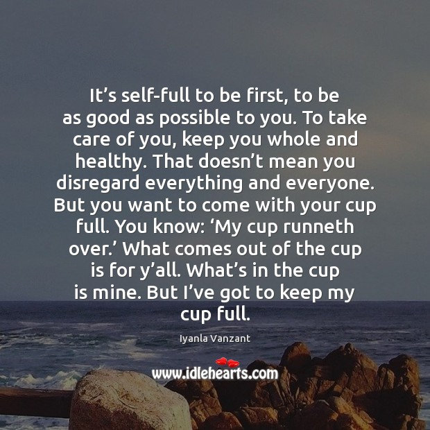 It's self-full to be first, to be as good as possible Iyanla Vanzant Picture Quote