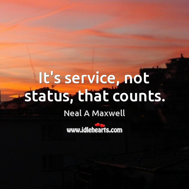 It's service, not status, that counts. Image