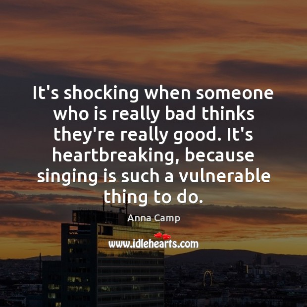 It's shocking when someone who is really bad thinks they're really good. Image