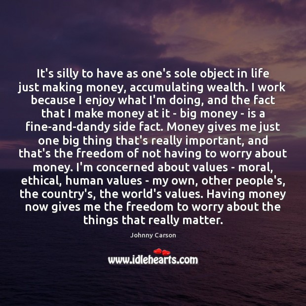 Image, It's silly to have as one's sole object in life just making