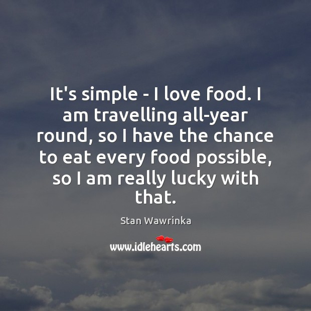 It's simple – I love food. I am travelling all-year round, so Image