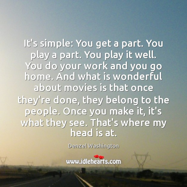 It's simple: You get a part. You play a part. You play Denzel Washington Picture Quote
