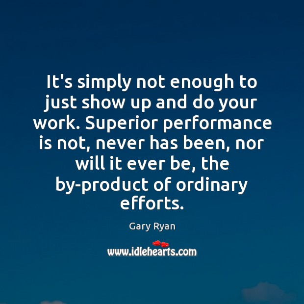 It's simply not enough to just show up and do your work. Performance Quotes Image