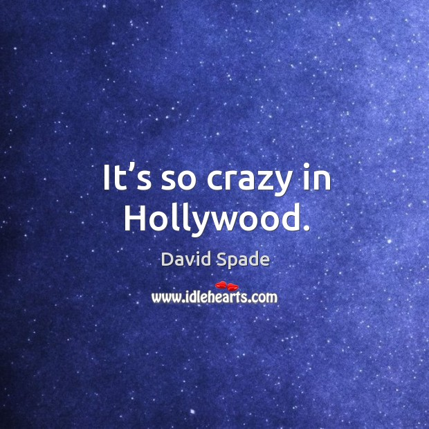 It's so crazy in hollywood. David Spade Picture Quote