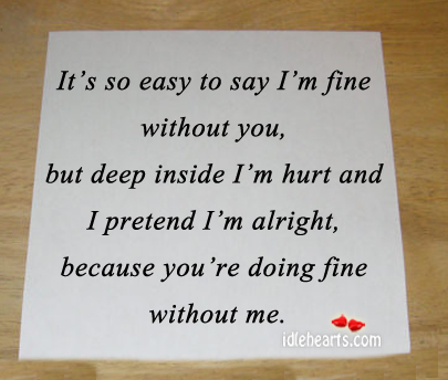 It's so easy to say i'm fine without you. Image