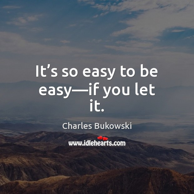 It's so easy to be easy—if you let it. Image