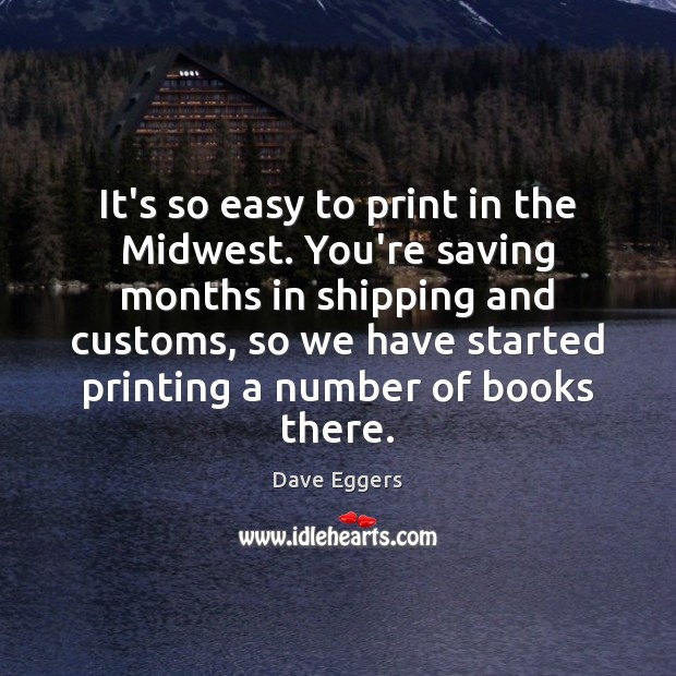 It's so easy to print in the Midwest. You're saving months in Image