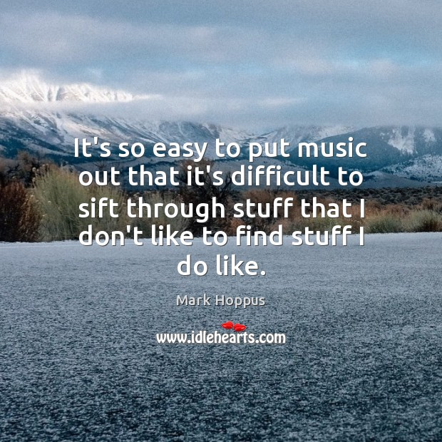 It's so easy to put music out that it's difficult to sift Image