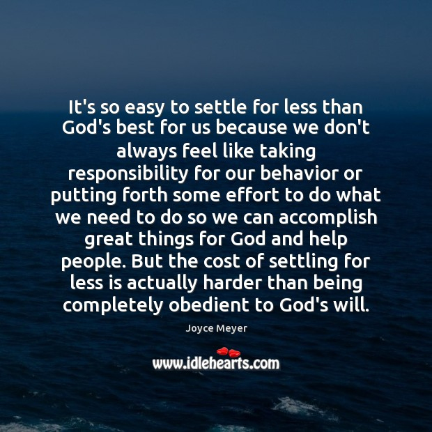 It's so easy to settle for less than God's best for us Behavior Quotes Image