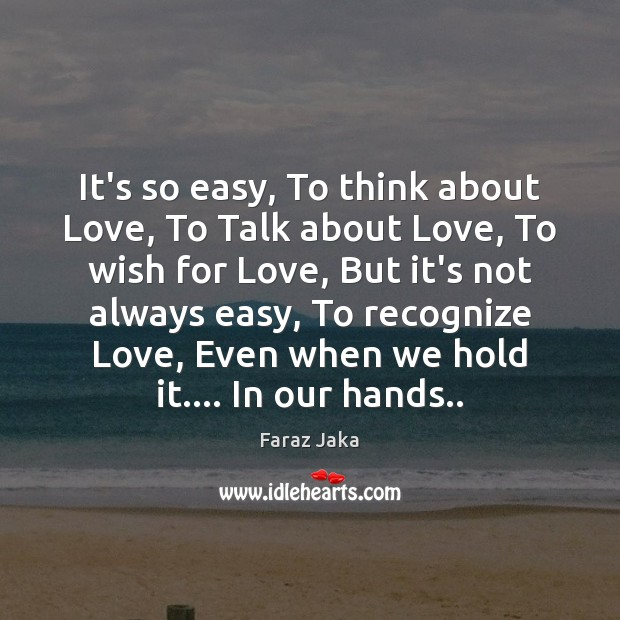 It's so easy, To think about Love, To Talk about Love, To Image
