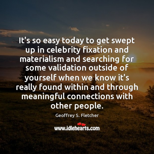 It's so easy today to get swept up in celebrity fixation and Geoffrey S. Fletcher Picture Quote