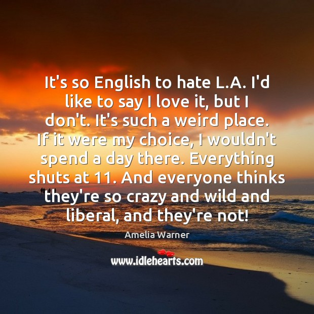 Image, It's so English to hate L.A. I'd like to say I