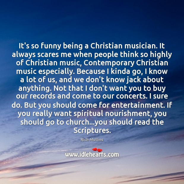 Image, It's so funny being a Christian musician. It always scares me when
