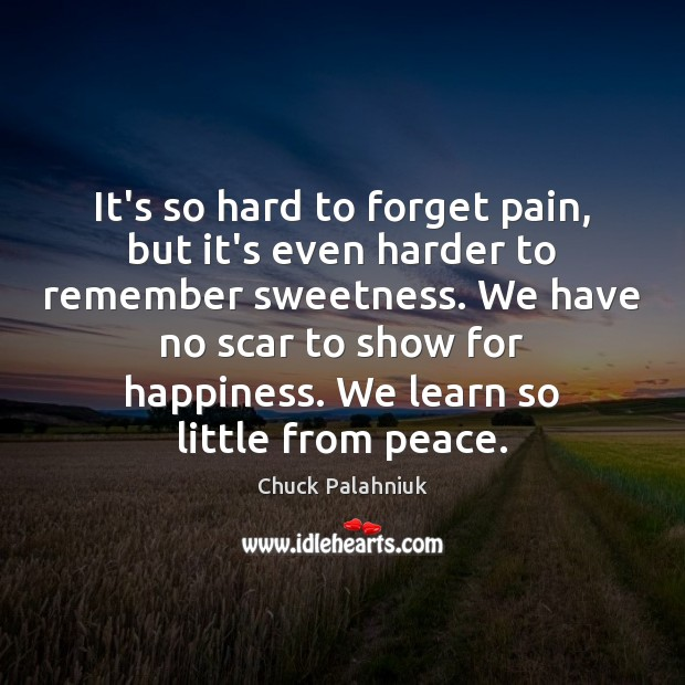 It's so hard to forget pain, but it's even harder to remember Chuck Palahniuk Picture Quote
