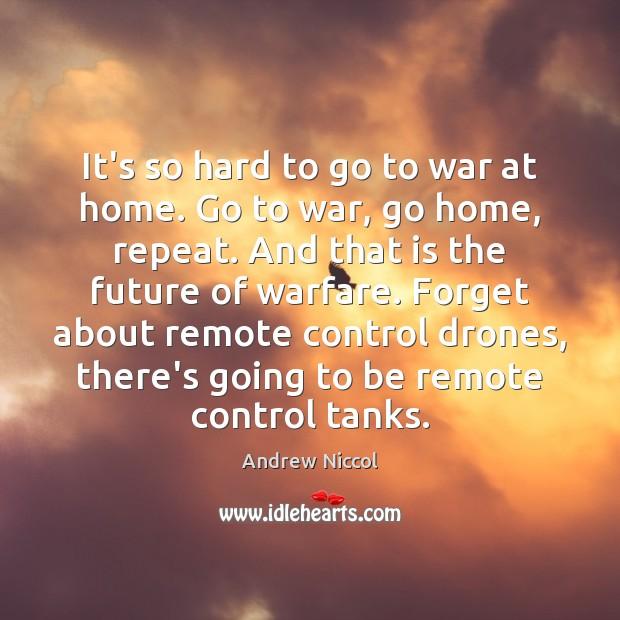 Image, It's so hard to go to war at home. Go to war,