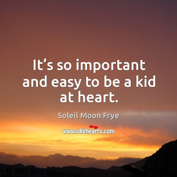It's so important and easy to be a kid at heart. Image