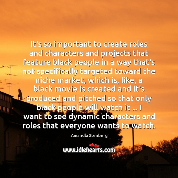 Image, It's so important to create roles and characters and projects that feature