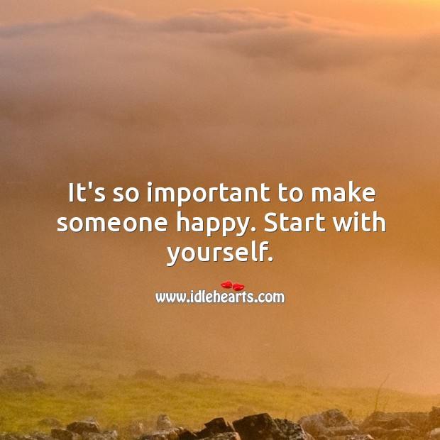 Image, It's so important to make someone happy. Start with yourself.