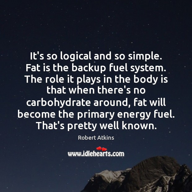 It's so logical and so simple. Fat is the backup fuel system. Image