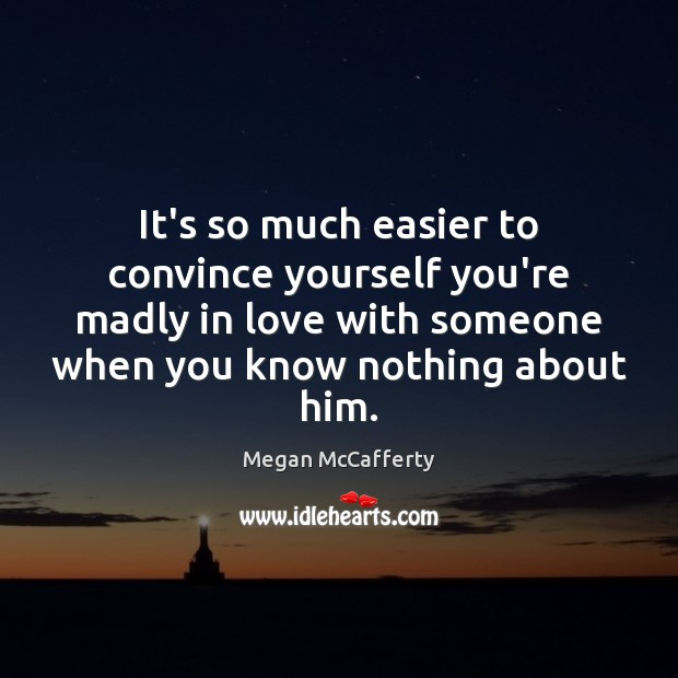 Image, It's so much easier to convince yourself you're madly in love with