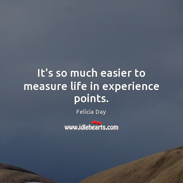 It's so much easier to measure life in experience points. Image