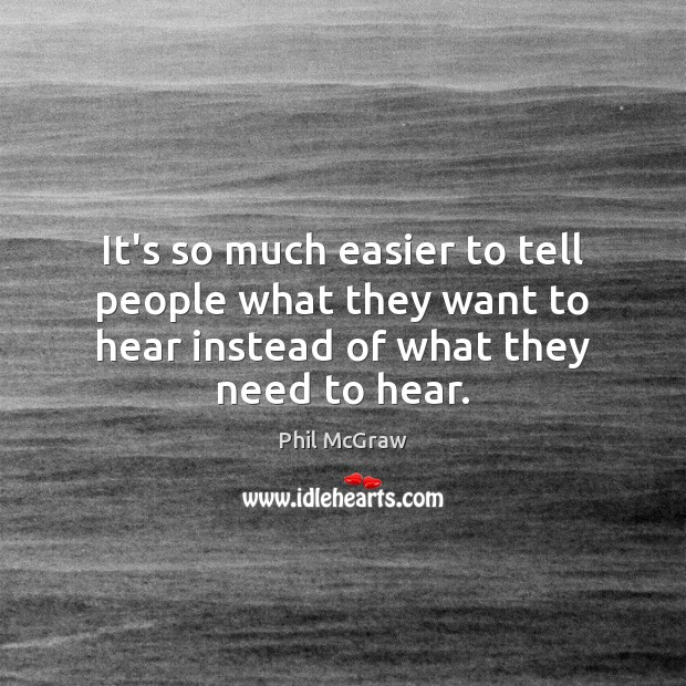 Image, It's so much easier to tell people what they want to hear