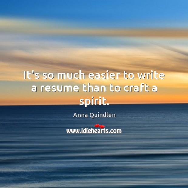 It's so much easier to write a resume than to craft a spirit. Image