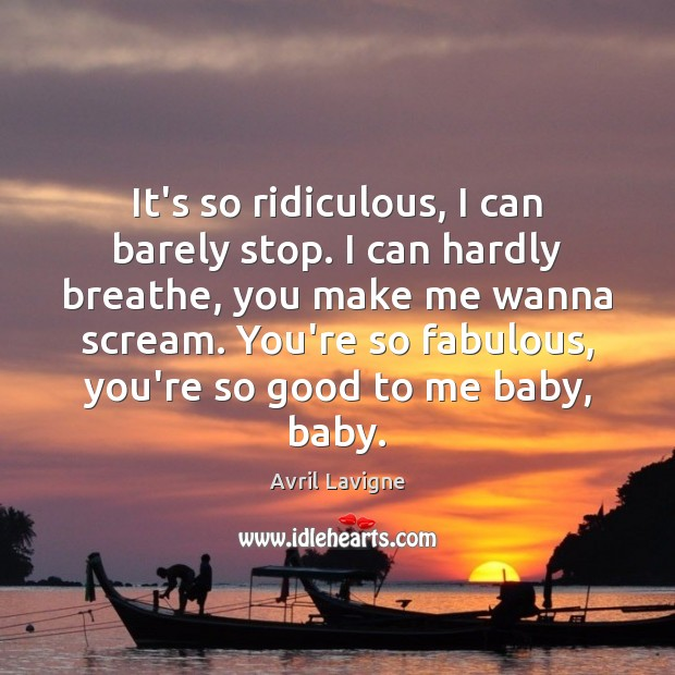 It's so ridiculous, I can barely stop. I can hardly breathe, you Avril Lavigne Picture Quote