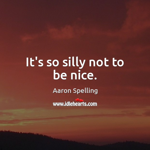 Image, It's so silly not to be nice.