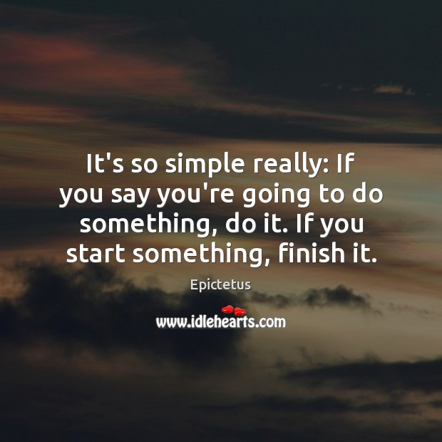 It's so simple really: If you say you're going to do something, Epictetus Picture Quote