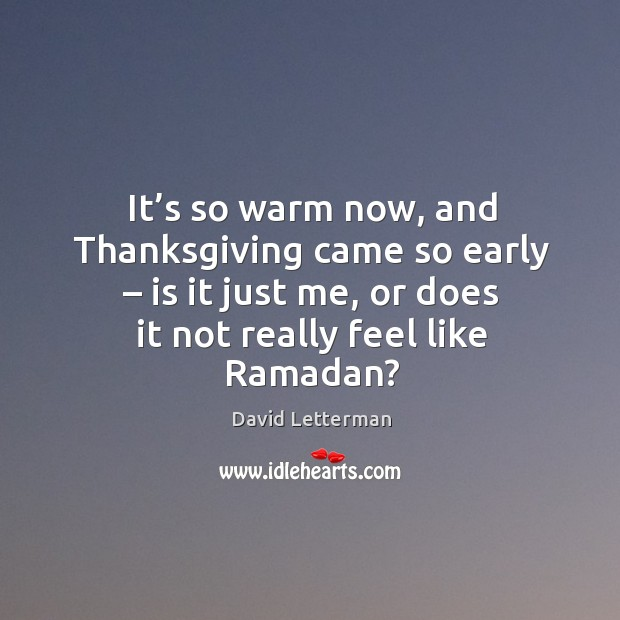 It's so warm now, and thanksgiving came so early – is it just me, or does it not really feel like ramadan? Ramadan Quotes Image