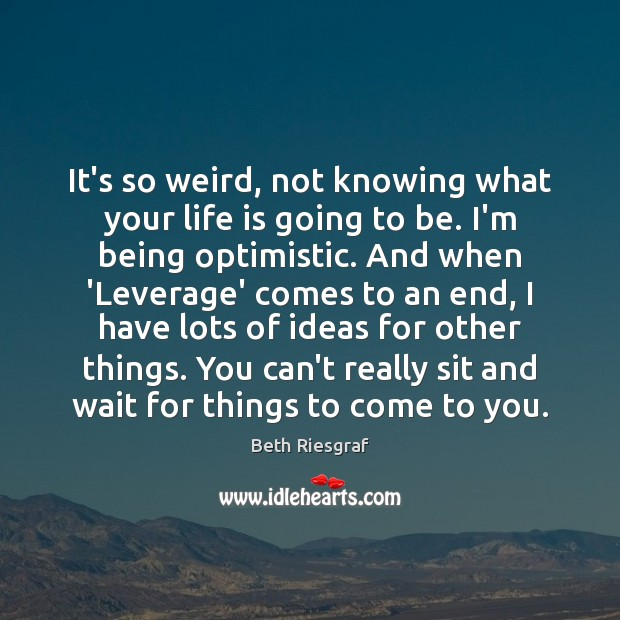 Image, It's so weird, not knowing what your life is going to be.