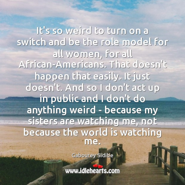 It's so weird to turn on a switch and be the role Gabourey Sidibe Picture Quote