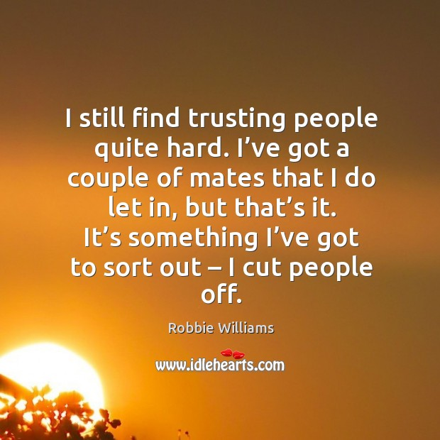 It's something I've got to sort out – I cut people off. Image