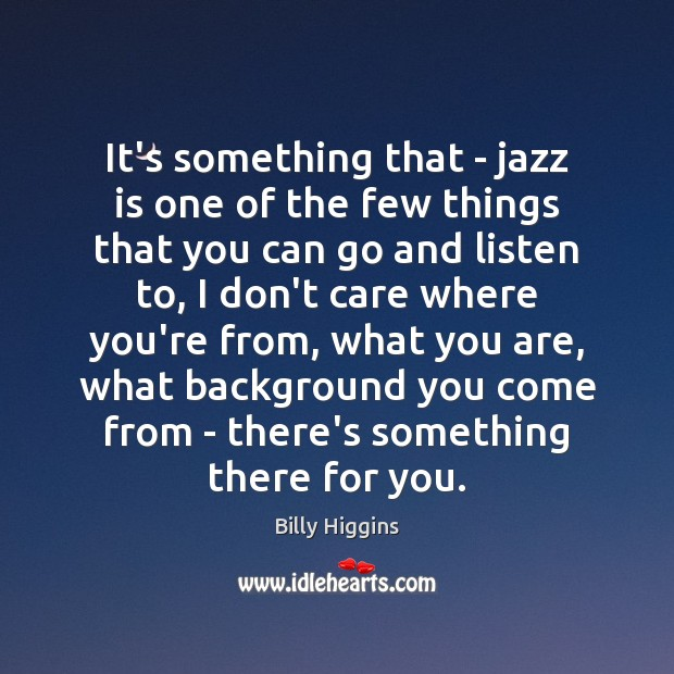 Image, It's something that – jazz is one of the few things that
