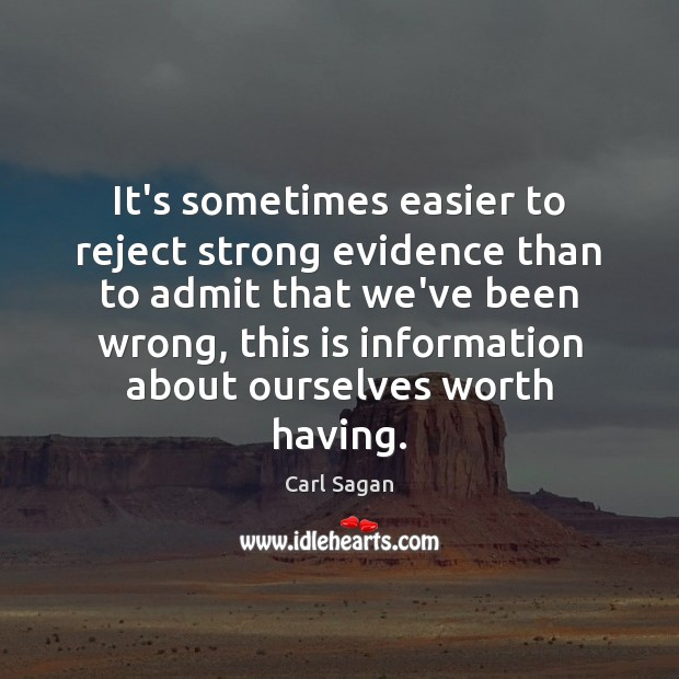 It's sometimes easier to reject strong evidence than to admit that we've Image