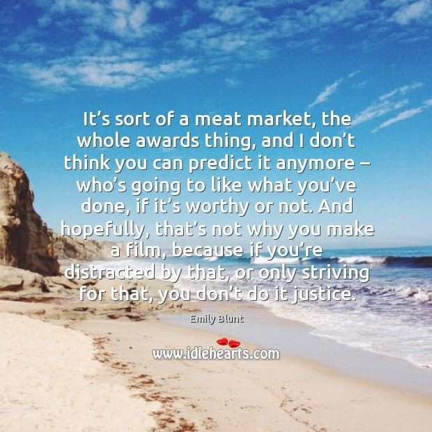 It's sort of a meat market, the whole awards thing, and I don't think you can predict it anymore Image