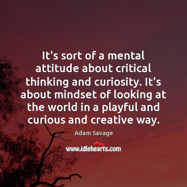 Image, It's sort of a mental attitude about critical thinking and curiosity. It's