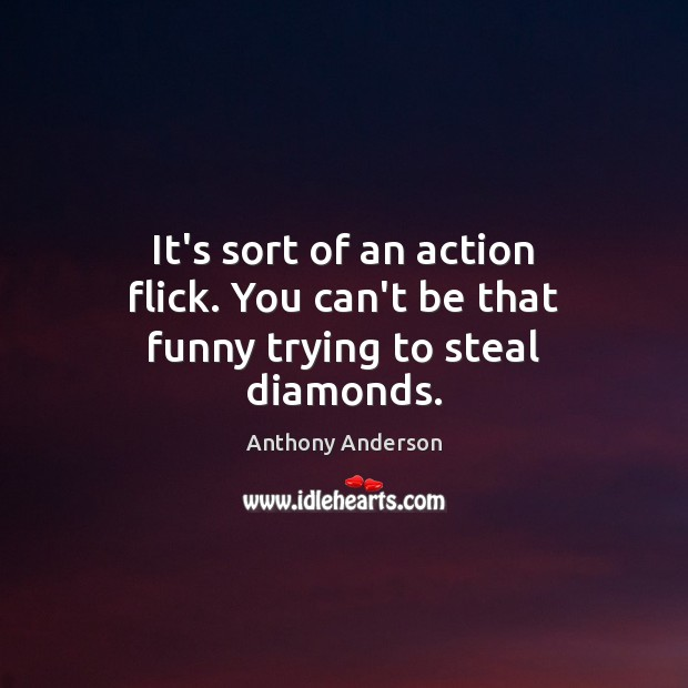 Image, It's sort of an action flick. You can't be that funny trying to steal diamonds.